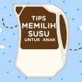5 Tips Memilih Susu untuk Anak